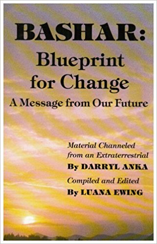 Bashar: Blueprint for Change: A Message from Our Future book by Darryl Anka