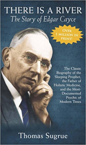 Story of Edgar Cayce: There Is a River by Thomas Sugrue