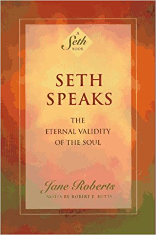 Seth Speaks: The Eternal Validity of the Soul by Jane Roberts