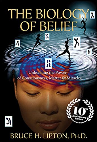 The Biology of Belief 10th Anniversary Edition by Bruce H. Lipton, Ph D