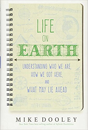 Life on Earth: Understanding Who We Are, How We Got Here, and What May Lie Ahead by Mike Dooley