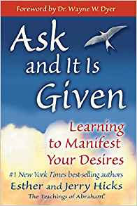 Ask and It Is Given: Learning to Manifest Your Desires by Ester and Jerry Kicks